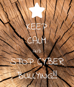 Poster: KEEP CALM AND STOP CYBER BULLYING!!!