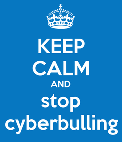 Poster: KEEP CALM AND stop cyberbulling