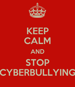 Poster: KEEP CALM AND STOP CYBERBULLYING