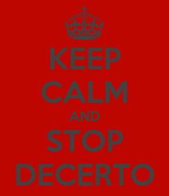 Poster: KEEP CALM AND STOP DECERTO