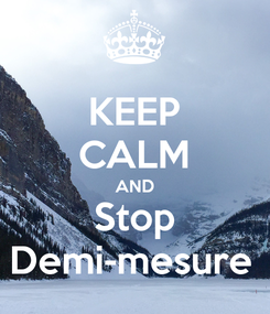 Poster: KEEP CALM AND Stop Demi-mesure