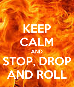Poster: KEEP CALM AND STOP, DROP AND ROLL