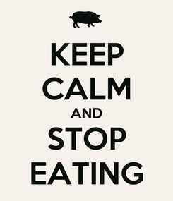 Poster: KEEP CALM AND STOP EATING