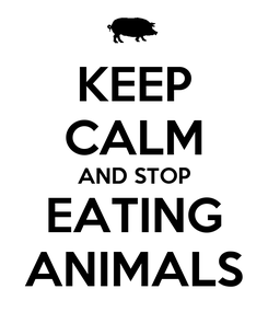 Poster: KEEP CALM AND STOP EATING ANIMALS