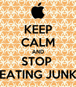Poster: KEEP CALM AND STOP  EATING JUNK