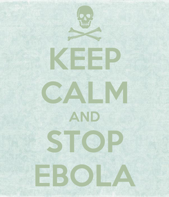 Poster: KEEP CALM AND STOP EBOLA