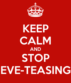 Poster: KEEP CALM AND STOP EVE-TEASING
