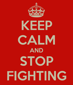 Poster: KEEP CALM AND STOP FIGHTING