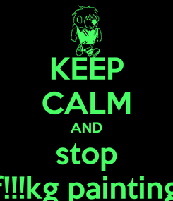 Poster: KEEP CALM AND stop f!!!kg painting