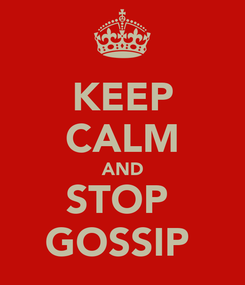 Poster: KEEP CALM AND STOP  GOSSIP