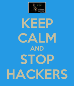 Poster: KEEP CALM AND STOP HACKERS