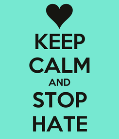 Poster: KEEP CALM AND STOP HATE