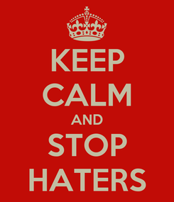 Poster: KEEP CALM AND STOP HATERS