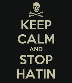 Poster: KEEP CALM AND STOP HATIN
