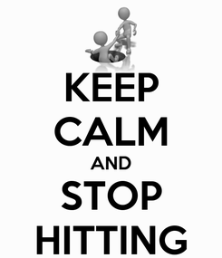 Poster: KEEP CALM AND STOP HITTING