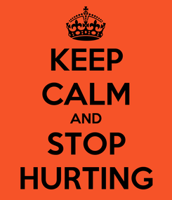 Poster: KEEP CALM AND STOP HURTING