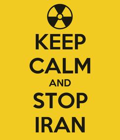 Poster: KEEP CALM AND STOP IRAN