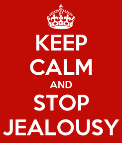 Poster: KEEP CALM AND STOP JEALOUSY