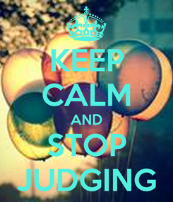 Poster: KEEP CALM AND STOP JUDGING