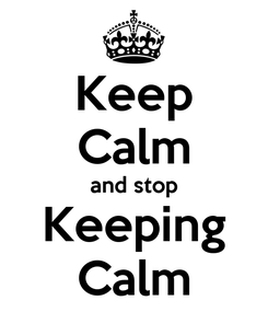 Poster: Keep Calm and stop Keeping Calm