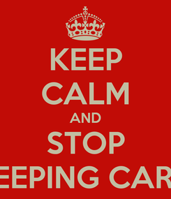 Poster: KEEP CALM AND STOP KEEPING CARM