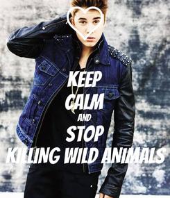 Poster: KEEP CALM AND STOP KILLING WILD ANIMALS