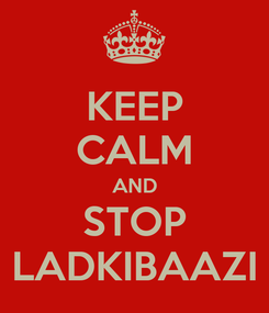 Poster: KEEP CALM AND STOP LADKIBAAZI