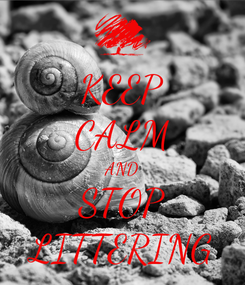 Poster: KEEP CALM AND STOP LITTERING