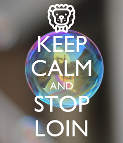 Poster: KEEP CALM AND STOP LOIN