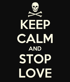 Poster: KEEP CALM AND STOP LOVE