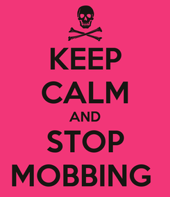 Poster: KEEP CALM AND STOP MOBBING
