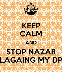 Poster: KEEP CALM AND STOP NAZAR LAGAING MY DP
