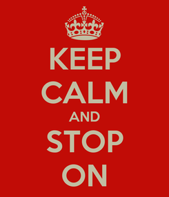 Poster: KEEP CALM AND STOP ON