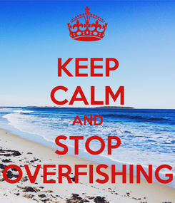Poster: KEEP CALM AND STOP OVERFISHING