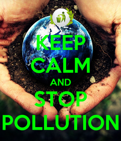 Poster: KEEP CALM AND STOP POLLUTION