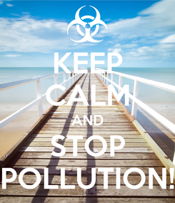 Poster: KEEP CALM AND STOP POLLUTION!