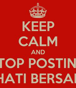 """Poster: KEEP CALM AND STOP POSTING """"DUHAI HATI BERSABARLAH"""""""
