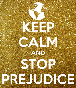 Poster: KEEP CALM AND STOP PREJUDICE