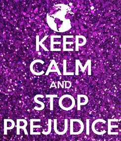 Poster: KEEP CALM AND STOP PREJUDICE