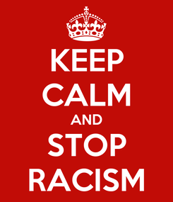 Poster: KEEP CALM AND STOP RACISM