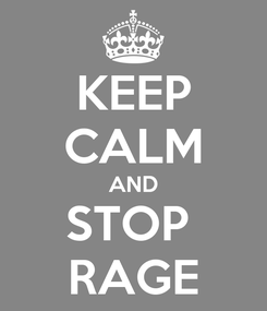 Poster: KEEP CALM AND STOP  RAGE