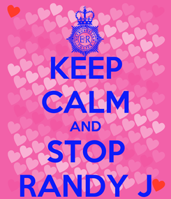 Poster: KEEP CALM AND STOP RANDY J