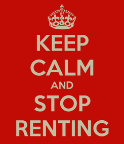 Poster: KEEP CALM AND STOP RENTING