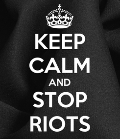 Poster: KEEP CALM AND STOP RIOTS