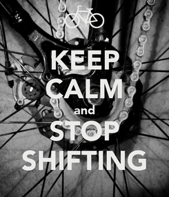 Poster: KEEP CALM and STOP SHIFTING