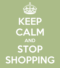 Poster: KEEP CALM AND STOP SHOPPING