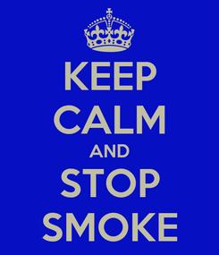 Poster: KEEP CALM AND STOP SMOKE