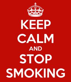 Poster: KEEP CALM AND STOP SMOKING