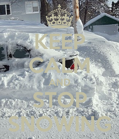 Poster: KEEP CALM AND STOP SNOWING
