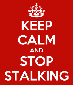 Poster: KEEP CALM AND STOP STALKING